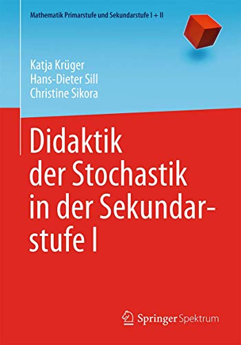 Didaktik der Stochastik in der Sekundarstufe I (Mathematik Primarstufe und Sekundarstufe I + II)