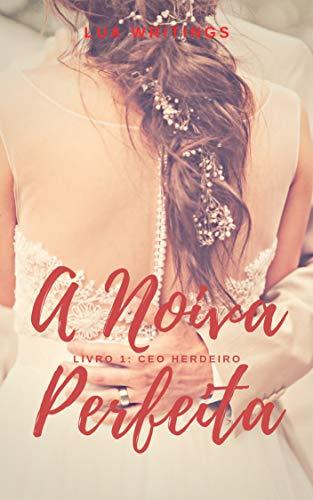 A noiva perfeita (CEO Herdeiro Livro 1)