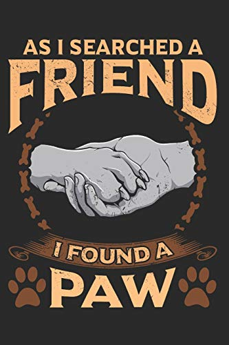 As i Searched a Friend I Found a Paw: Lined Journal 6x9 Inches 120 Pages Notebook Paperback with Dog Doglover Pet Doggy Paw