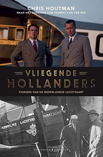 Vliegende Hollanders: Pioniers van de Nederlandse luchtvaart