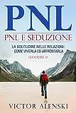 pnl : pnl e seduzione la solitudine nelle relazioni come viverla ed affrontarla volume i