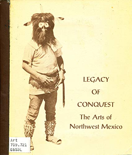 Legacy of Conquest. The Arts of Northwest Mexico