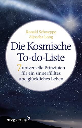 Die Kosmische To-do-Liste: 7 universelle Prinzipien für ein sinnerfülltes und glückliches Leben