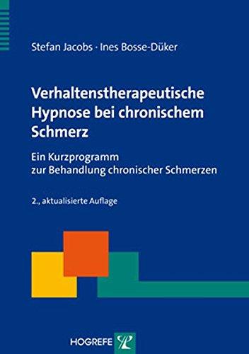Verhaltenstherapeutische Hypnose bei chronischem Schmerz: Ein Kurzprogramm zur Behandlung chronischer Schmerzen (Therapeutische Praxis)