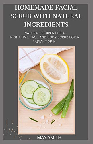 HOMEMADE FACIAL SCRUB WITH NATURAL INGREDIENTS: Natural Recipes...