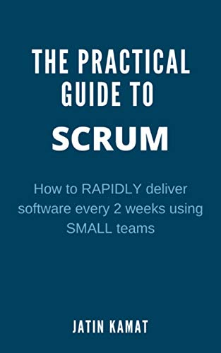 The Practical Guide To SCRUM: How To RAPIDLY Deliver Software Every 2 Weeks Using SMALL Teams (Agile Project Management) (English Edition)