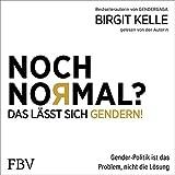 Noch normal? Das lässt sich gendern!: Gender-Politik ist das Problem, nicht die Lösung
