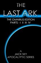 The Last Ark: First Omnibus Edition, Parts I II III IV: (The Fatima Code) A story of the survival of Christ's Church during His coming Tribulation
