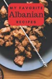 My Favorite Albanian Recipes: A Useful Book to Write Down Your Best Meals