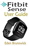 FitBit Sense User Guide: The Quick Step By Step Instruction Manual For Beginners And Seniors To Effectively Master And Setup The FitBit Sense Smartwatch ... Illustrative Screenshots. (English Edition)