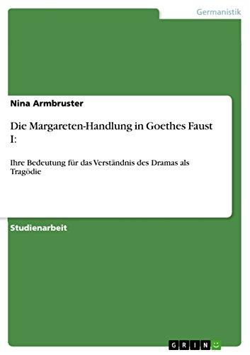 Die Margareten-Handlung in Goethes Faust I:: Ihre Bedeutung für das Verständnis des Dramas als Tragödie