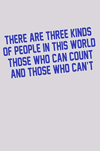There Are Three Kinds Of People In This World Those Who Can Count And Those Who Can't: Funny Life Moments Journal and Notebook for Boys Girls Men and Women of All Ages. Lined Paper Note Book.