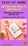 Stay-At-Home Dieting and Health Survival Kit: Practical and Healthy Diet Tips
