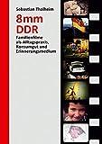 8 mm DDR: Familienfilme als Alltagspraxis, Konsumgut und Erinnerungsmedium
