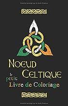Noeud Celtique: Le Petit Livre de Coloriage: Pour les enfants et les adultes (French Edition)