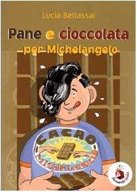 Pane e cioccolata per Michelangelo. Ediz. illustrata