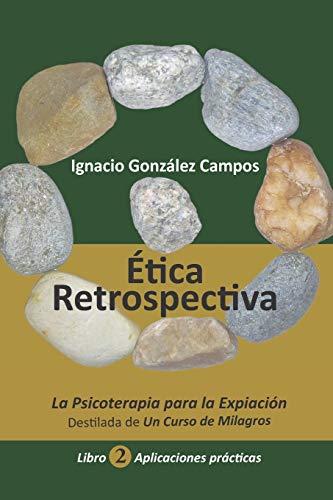 Ética Retrospectiva Libro Segundo: La Psicoterapia para la Expiación destilada de Un Curso de Milagros. Aplicaciones Prácticas.: 2