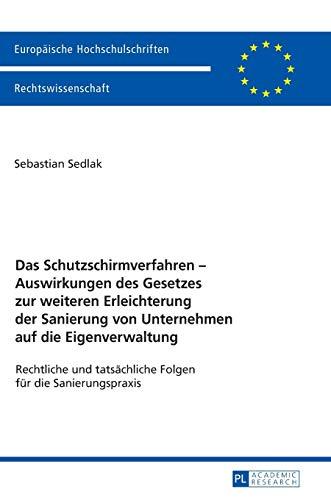 Das Schutzschirmverfahren – Auswirkungen des Gesetzes zur weiteren Erleichterung der Sanierung von Unternehmen auf die Eigenverwaltung: Rechtliche und ... Hochschulschriften Recht, Band 5953)