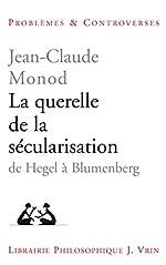 La Querelle De La Sécularisation - De Hegel À Blumenberg de Jean-Claude Monod