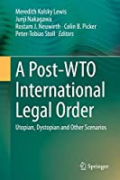 A Post-WTO International Legal Order: Utopian, Dystopian and Other Scenarios