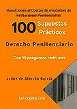 Oposiciones al Cuerpo de Ayudante de Instituciones Penitenciarias. 100 supuestos prácticos de Derecho Penitenciario. (Supuestos prácticos oposiciones Ayudante de Instituciones Penitenciarias nº 2)