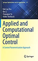 Applied and Computational Optimal Control: A Control Parametrization Approach (Springer Optimization and Its Applications, 171)