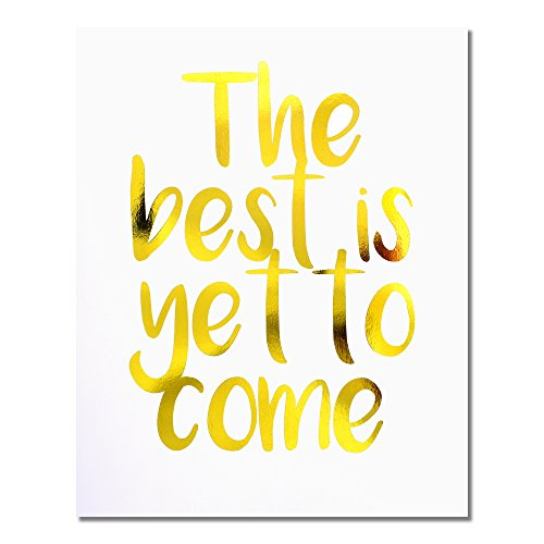 """The Best Is Yet To Come"" Gold Foil Art Print Small Poster - 300gsm Silk Paper Card Stock, Home Office Wall Art Decor, Inspirational Motivational Encouraging Quote 8"" x 10"""