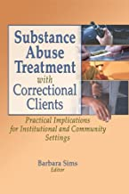 Substance Abuse Treatment with Correctional Clients: Practical Implications for Institutional and Community Settings (Haworth Criminal Justice, Forensic ... Sciences, & Offender Rehabilitation)
