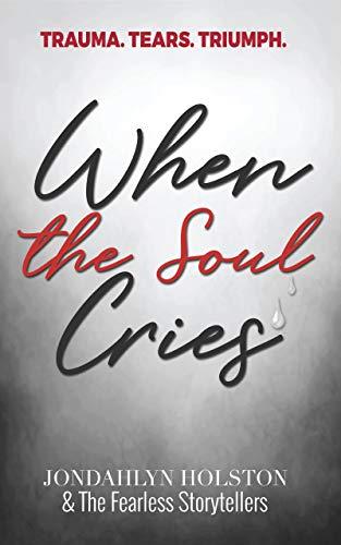Watch When the Soul Cries: Trauma. Tears. Triumph Online Free in HD