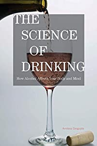 Free Download The Science of Drinking: How Alcohol Affects