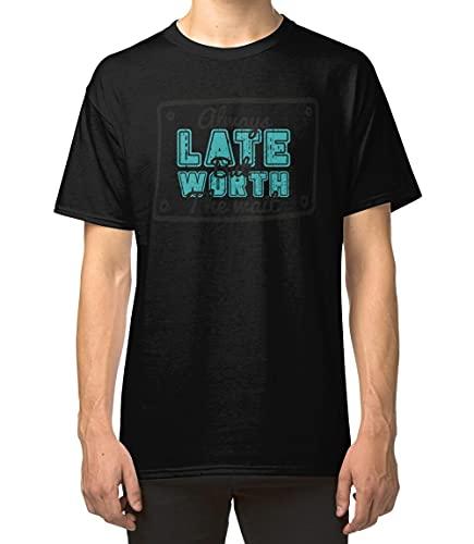Always Late But Worth The Wait Funny Sarcastic Gift Classic Unisex T-Shirt, Ladies T-Shirt, Sweatshirt, Hoodie #LSQR