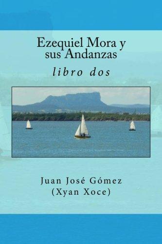 Ezequiel Mora y sus Andanzas: libro dos: Volume 2