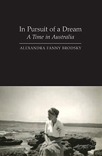 [[In Pursuit of a Dream: A Time in Australia]] [By: Brodsky, Alexandra Fanny] [October, 2006]