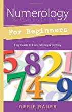 Numerology for Beginners: Easy Guide to: * Love  * Money  * Destiny: Easy Guide to Love, Money, Destiny (For Beginners (Llewellyn's))