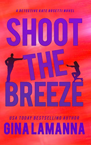 Compare Textbook Prices for Shoot the Breeze Detective Kate Rosetti Mystery  ISBN 9798644541171 by LaManna, Gina