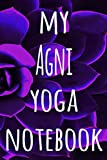 My Agni Yoga Notebook: The perfect gift for the yoga fan in your life - 119 page lined journal!