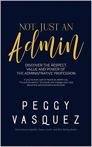 NOT, Just an Admin: Discover the Respect, Value and Power of the Administrative Profession (English Edition)