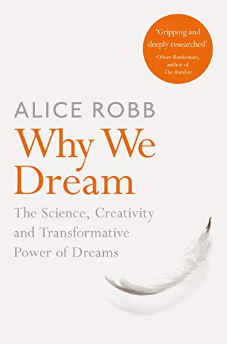 Robb, A: Why We Dream: The Science, Creativity and Transformative Power of Dreams
