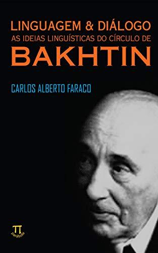 Linguagem & diálogo: as ideias linguísticas do Círculo de Bakhtin