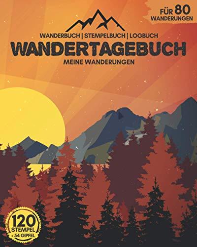 WANDERTAGEBUCH - Meine Wanderungen | Wanderbuch, Stempelbuch, Logbuch | für 80 Wanderungen, 120 Stempel und 54 Gipfel: Perfekt für Wandertouren | zum Ausfüllen & Selberschreiben | ca. 218 Seiten