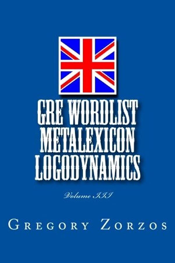 GRE WORDLIST Metalexicon Logodynamics: Volume III