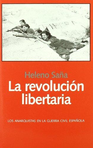 LA REVOLUCION LIBERTARIA: Las anarquistas en la Guerra Civil espanola (Libros Abiertos)