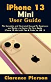 iPhone 13 Mini User Guide: The Complete and Illustrated Manual for Beginners and Seniors to Master the New Apple iPhone 13 Mini with Tips & Tricks for iOS 15 (English Edition)