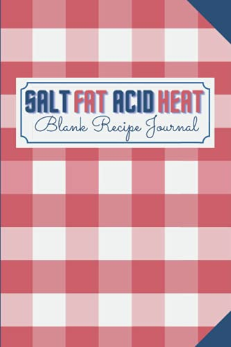 Salt, Fat, Acid, Heat Blank Recipe Journal: My blank cookbook for family recipes / Baking journal / Collect your recipes and create your own recipe book ... personal cookbook to write in