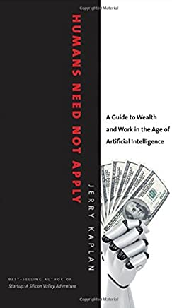 Humans Need Not Apply: A Guide to Wealth and Work in the Age of Artificial Intelligence Kaplan, Jerry