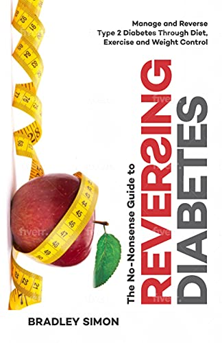 The No-Nonsense Guide to Reversing Diabetes: Manage and Reverse Type 2 Diabetes Through Diet, Exercise and Weight Control (English Edition)