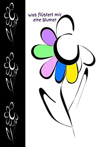 Was flüstert mir eine Blume?: Blume...