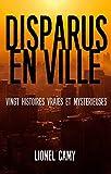 DISPARUS EN VILLE - Vingt histoires vraies et mystérieuses - Format Kindle - 9,99 €