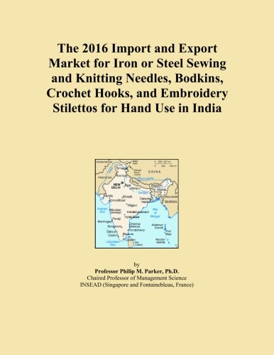 The 2016 Import and Export Market for Iron or Steel Sewing and Knitting Needles, Bodkins, Crochet Hooks, and Embroidery Stilettos for Hand Use in India