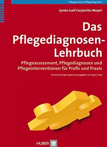 Das Pflegediagnosen-Lehrbuch: Pflegeassessment - Pflegediagnosen und Pflegeinterventionen für Profis und Praxis
